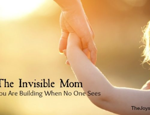 The Invisible Mom – What You Are Building When No One Sees
