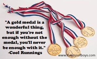 """""""A gold medal is a wonderful thing, but if you're not enough without the medal, you'll never be enough with it.""""  -Cool Runnings"""
