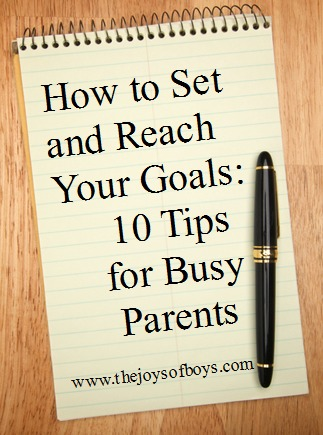 How to Reach a goal: 10 tips for busy parents