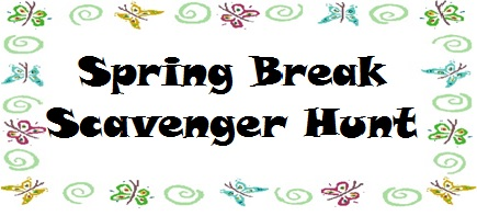 Spring Break Scavenger Hunt
