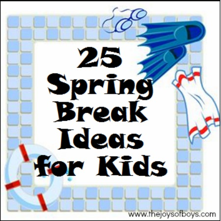 25 Spring Break Ideas